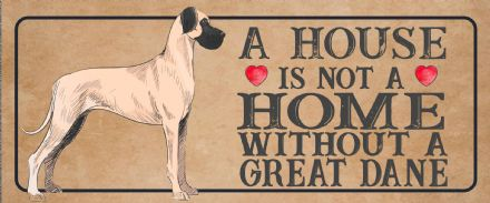 great dane Dog Metal Sign Plaque - A House Is Not a ome without a